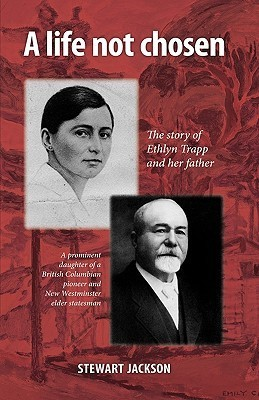 A Life Not Chosen: The Story of Ethlyn Trapp and Her Father  by  Jackson Stewart Jackson