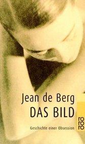 Das Bild. Geschichte Einer Obsession Jean De Berg