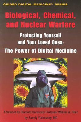 Biological, Chemical, and Nuclear Warfare - Protecting Yourself and Your Loved Ones: The Power of Digital Medicine (Guided Digital Medicine Series) Savely Yurkovsky