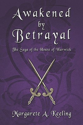 Awakened  by  Betrayal: The Saga of the House of Warwick by Margarete  A. Keeling