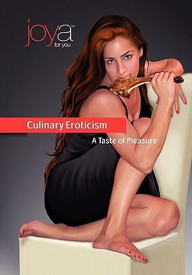 Culinary Eroticism: A Taste of Pleasure 4u Ltd Joya 4u Ltd