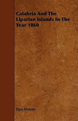 Calabria and the Liparian Islands in the Year 1860 Elpis Melena