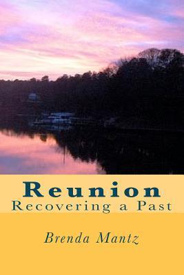 Reunion: Recovering a Past Brenda Mantz