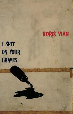 I Spit on Your Graves Boris Vian