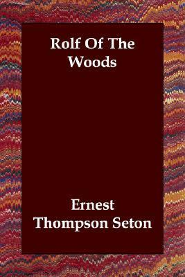 Rolf of the Woods  by  Ernest Thompson Seton