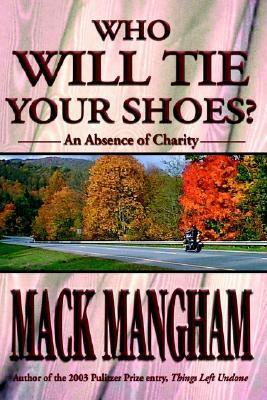 Who Will Tie Your Shoes?: An Absence of Charity  by  Mack Mangham