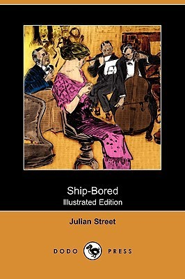 Ship-Bored (Illustrated Edition)  by  Julian Street
