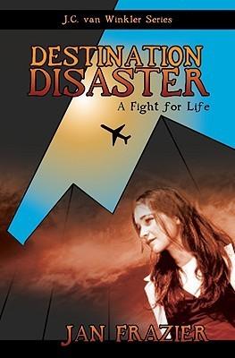 Destination Disaster (J.C. Van Winkler) (The J.C. Van Winkler Series) Jan  Frazier