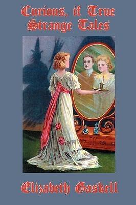 Curious, If True: Strange Tales Elizabeth Gaskell
