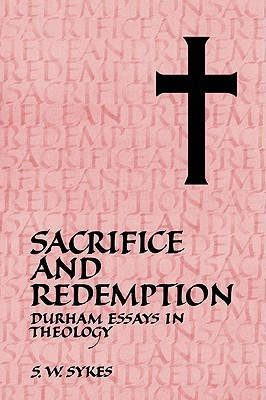 Sacrifice and Redemption: Durham Essays in Theology  by  S.W. Sykes