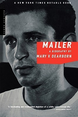 Mailer: A Biography  by  Mary V. Dearborn