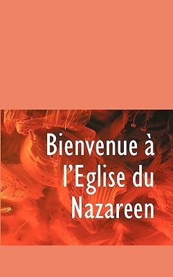 Bienvenue A LEglise Du Nazareen  by  Neville Bartle