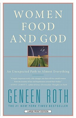 Women Food and God: An Unexpected Path to Almost Everything Geneen Roth