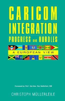 Caricom Integration Progress and Hurdles: A European View Christoph Mullerleile