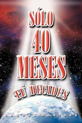 S Lo 40 Meses T Decides  by  Raquel RamÍrez