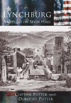 Lynchburg:: A City Set on Seven Hills Dorothy Potter