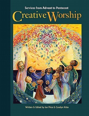 Creative Worship: Services from Advent to Pentecost  by  Ian Price