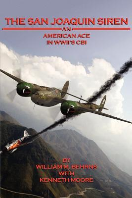 The San Joaquin Siren, an American Ace in WWIIs CBI  by  William M. Behrns