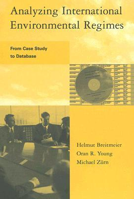 Analyzing International Environmental Regimes: From Case Study to Database [With CDROM] Helmut Breitmeier