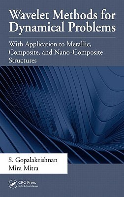 Wavelet Methods for Dynamical Problems: With Application to Metallic, Composite, and Nano-Composite Structures  by  S. Gopalakrishnan