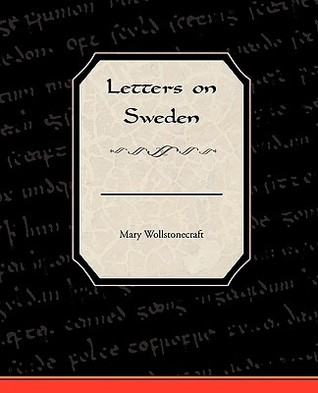 Letters on Sweden Mary Wollstonecraft