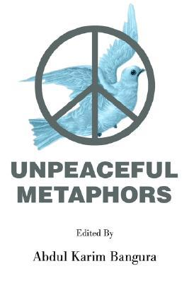 Unpeaceful Metaphors  by  Abdul Karim Bangura