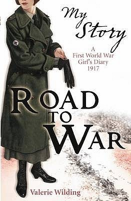 Road to War: A First World War Girls Diary, 1916  by  Valerie Wilding