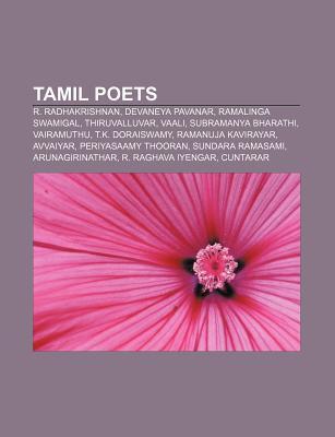 Tamil Poets: R. Radhakrishnan, Devaneya Pavanar, Ramalinga Swamigal, Thiruvalluvar, Vaali, Subramanya Bharathi, Vairamuthu, T.K. Do Source Wikipedia
