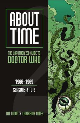 About Time 2: The Unauthorized Guide to Doctor Who (Seasons 4 to 6)  by  Tat Wood
