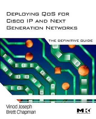 Deploying QoS for Cisco IP and Next Generation Networks: The Definitive Guide Vinod Joseph