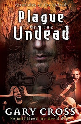 Plague of the Undead: Chronicles of Blood  by  Gary Cross