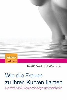 Wie die Frauen Zu Ihren Kurven Kamen: Die Ratselhafte Evolutionsbiologie Des Weiblichen  by  David Philip Barash