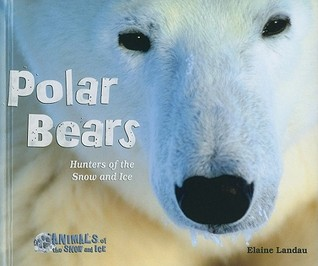 Polar Bears: Hunters of the Snow and Ice  by  Elaine Landau
