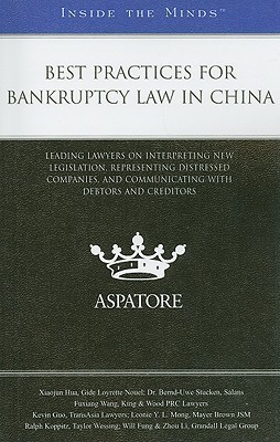 Best Practices for Bankruptcy Law in China: Leading Lawyers on Interpreting New Legislation, Representing Distressed Companies, and Communicating with Debtors and Creditors Xiaojun Hua