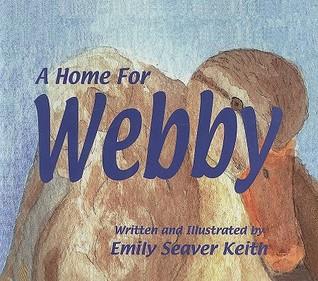 A Home For Webby Emily Seaver Keith