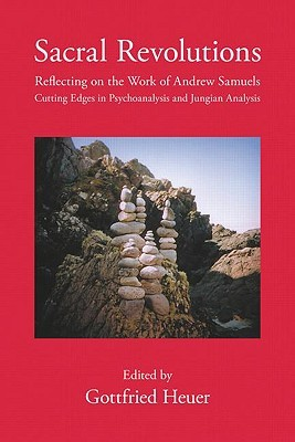 Sacral Revolutions: Reflecting on the Work of Andrew Samuels - Cutting Edges in Psychoanalysis and Jungian Analysis Gottfried Heuer