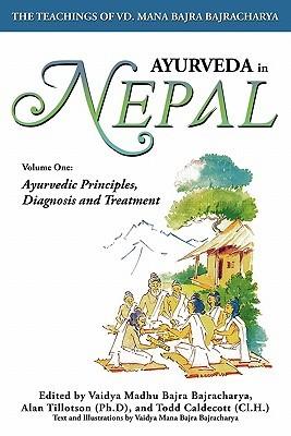 Ayurveda in Nepal: Volume One: Ayurvedic Principles, Diagnosis and Treatment  by  Vaidya Madhu Bajra Bajracharya