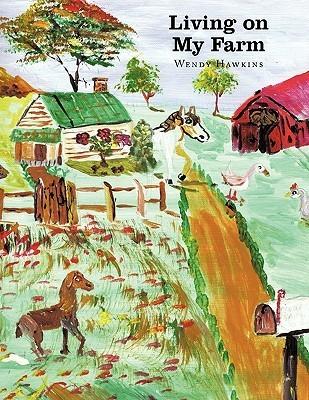Living on My Farm  by  Wendy Hawkins