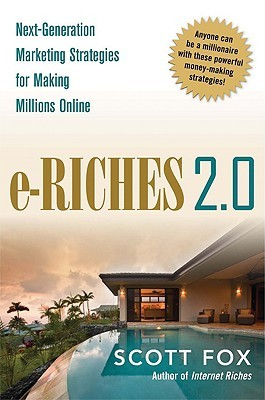 E-Riches 2.0: Next-Generation Marketing Strategies for Making Millions Online  by  Scott Fox