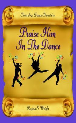 Praise Him in the Dance Dance Minist Marvelous Dance Ministries