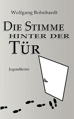 Die Stimme hinter der Tür: Jugendkrimi ab 10  by  Wolfgang Bohnhardt