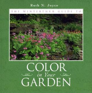 The Winterthur Guide to Color in Your Garden: Plant Combinations and Practical Advice from the Winterthur Garden Ruth Joyce