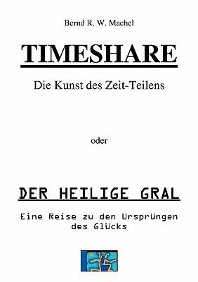 Timeshare Oder Der Heilige Gral  by  Bernd R. W. Machel