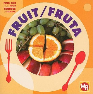 Fruit/ Fruta (Find Out About Food/ Conoce La Comida) (Spanish Edition)  by  Tea Benduhn