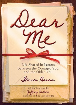 Dear Me: Life Shared in Letters Between the Younger You and the Older You Warren Hanson