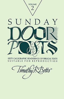 Sunday Door Posts II: Sixty Calligraphic Renderings of Biblical Texts Suitable for Reproduction  by  Timothy R. Botts