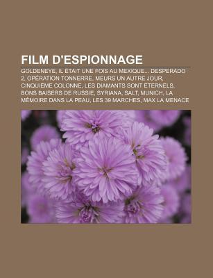 Film DEspionnage: Goldeneye, Il Tait Une Fois Au Mexique... Desperado 2, Op Ration Tonnerre, Meurs Un Autre Jour, Cinqui Me Colonne  by  Source Wikipedia