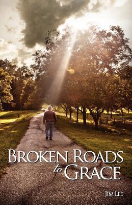 Broken Roads to Grace  by  Jim Lee
