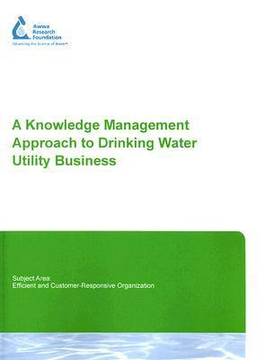 A Knowledge Management Approach To Drinking Water Utility Business  by  David Smigiel