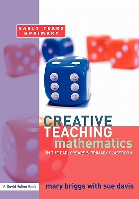 Creative Teaching: Mathematics in the Early Years and Primary Classroom  by  Mary Briggs